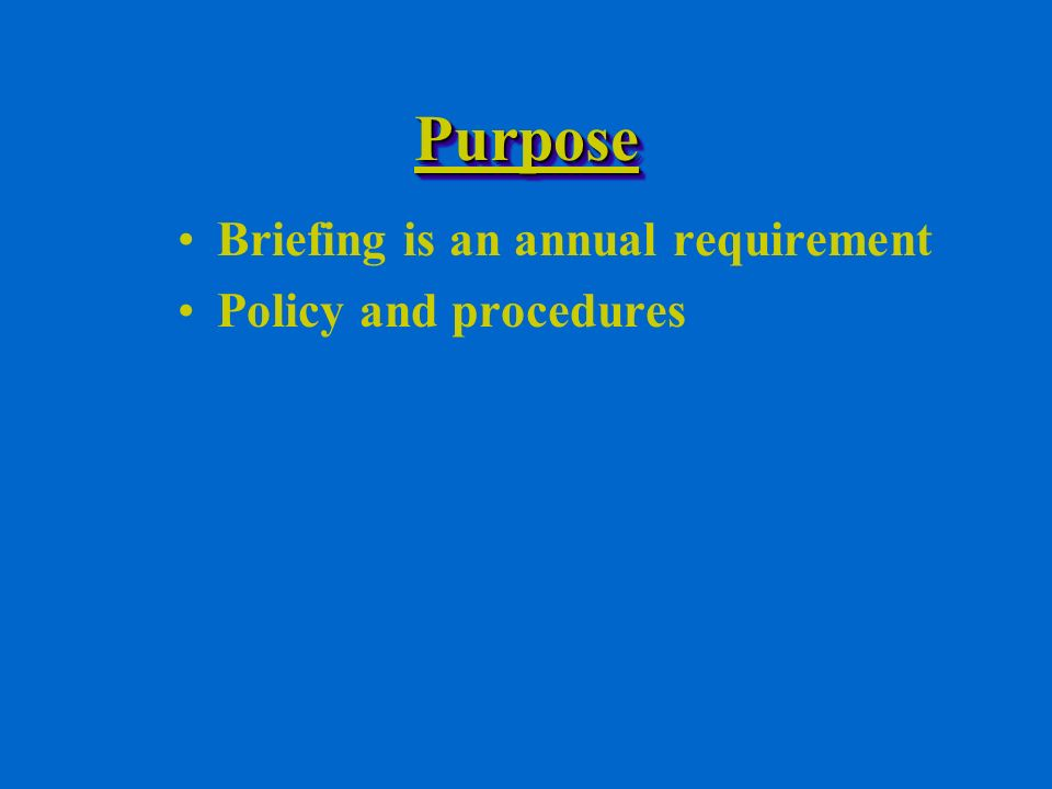 PurposePurpose Briefing is an annual requirement Policy and procedures