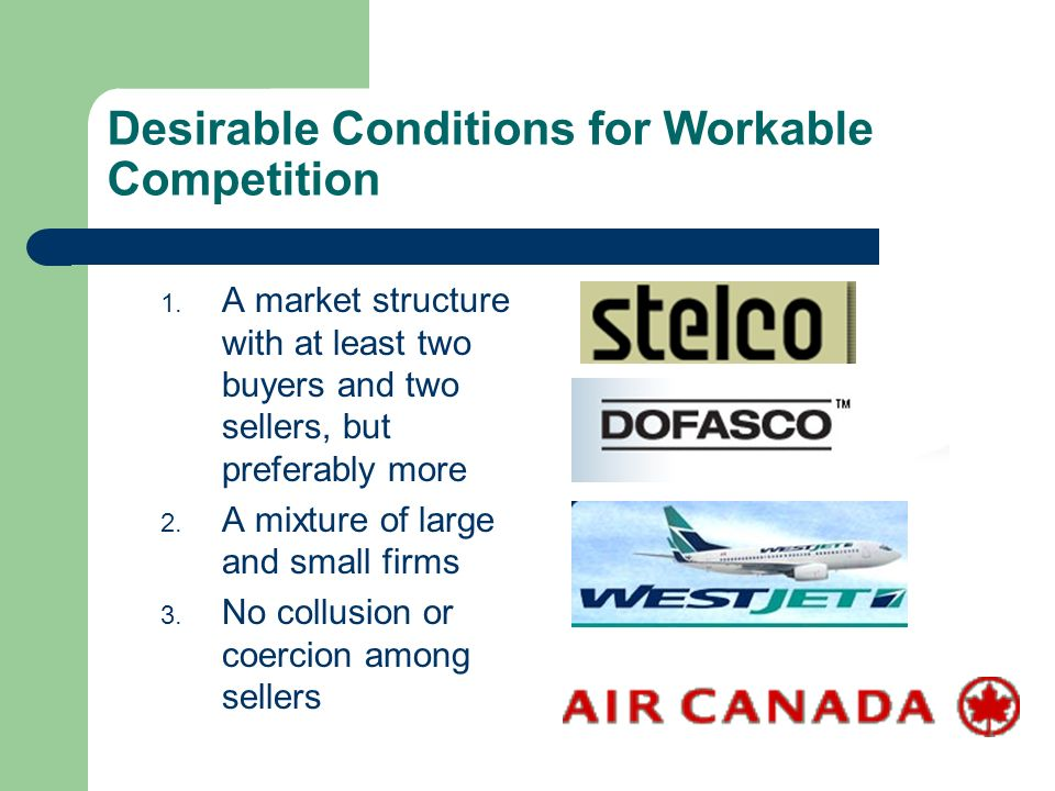 Desirable Conditions for Workable Competition 1.