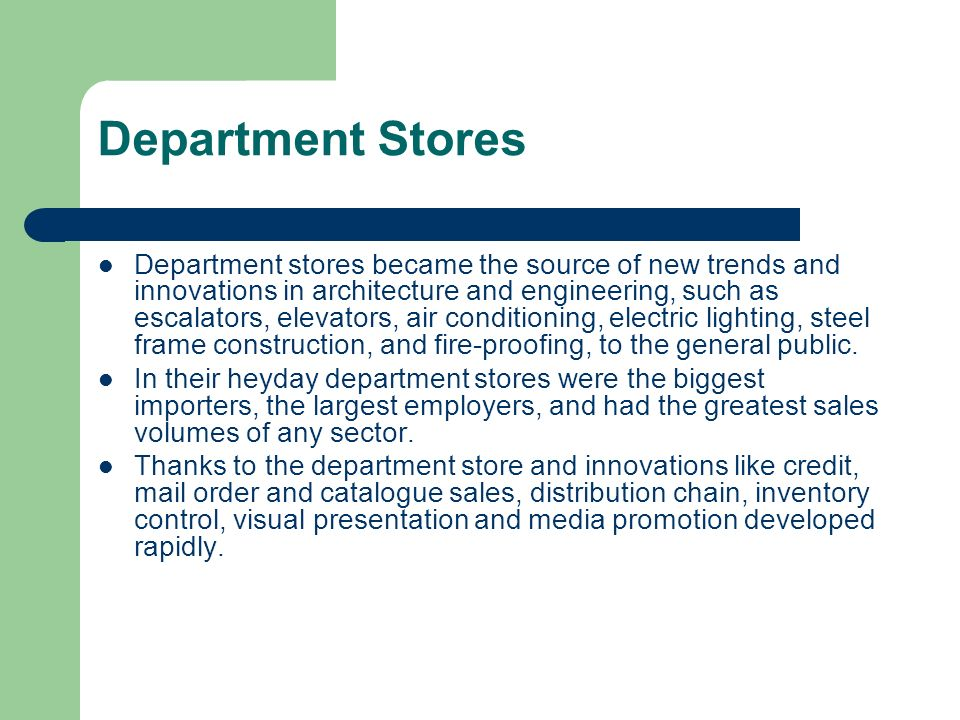 Department Stores Department stores became the source of new trends and innovations in architecture and engineering, such as escalators, elevators, ai
