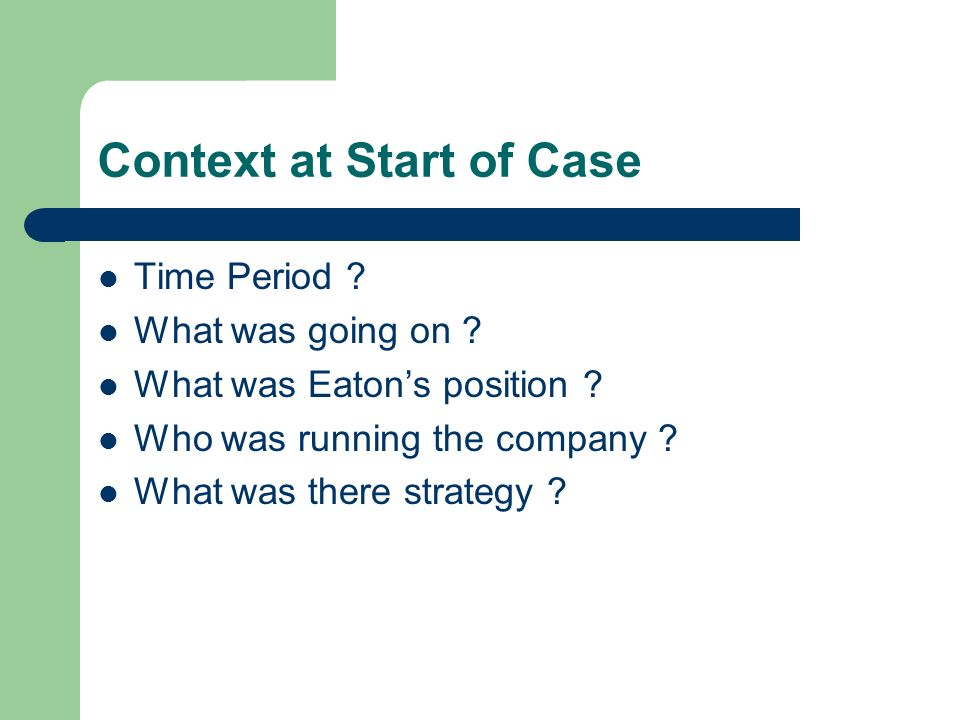 Context at Start of Case Time Period . What was going on .