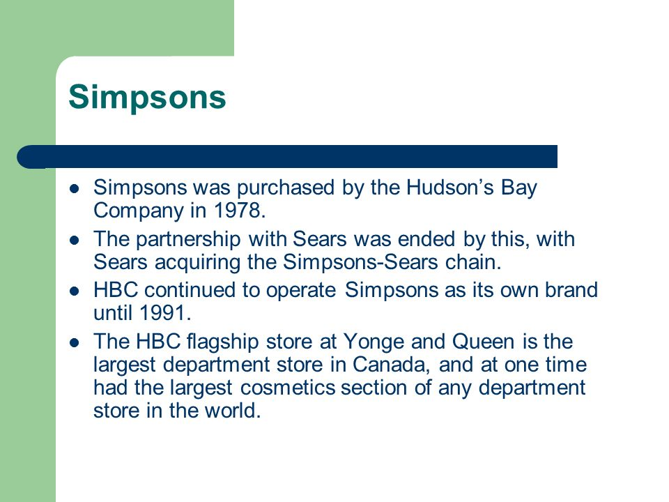 Simpsons Simpsons was purchased by the Hudsons Bay Company in 1978.