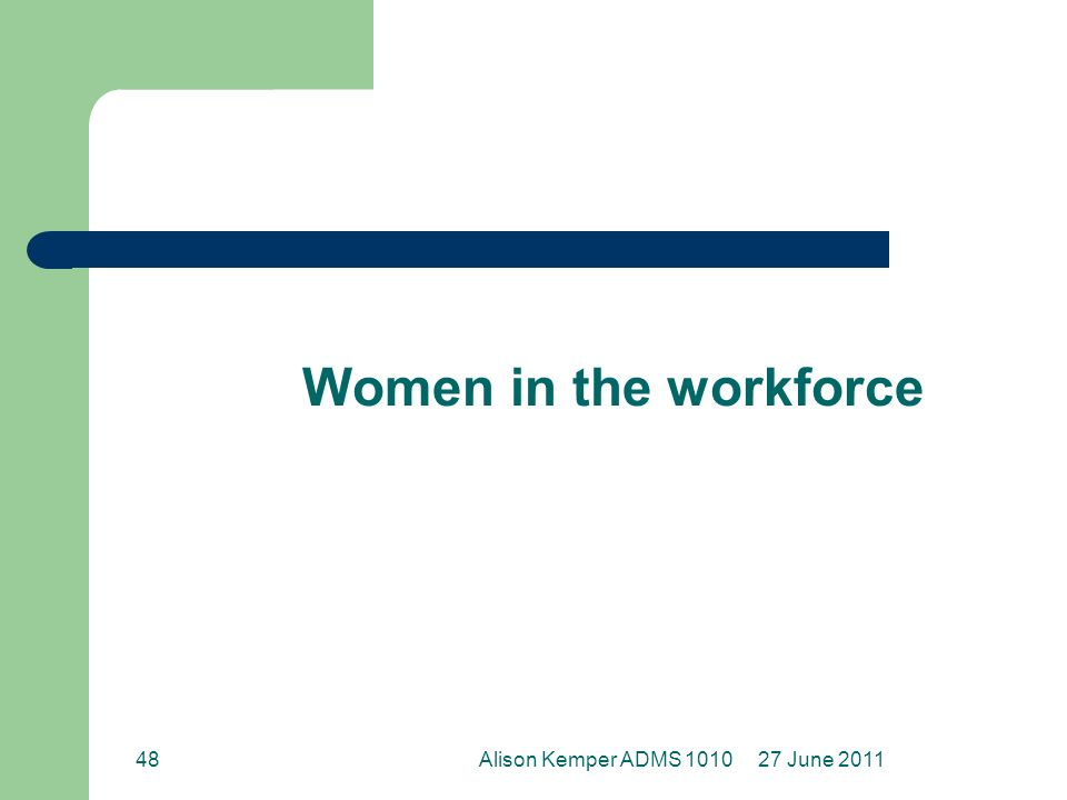 Women in the workforce 27 June 2011Alison Kemper ADMS 101048
