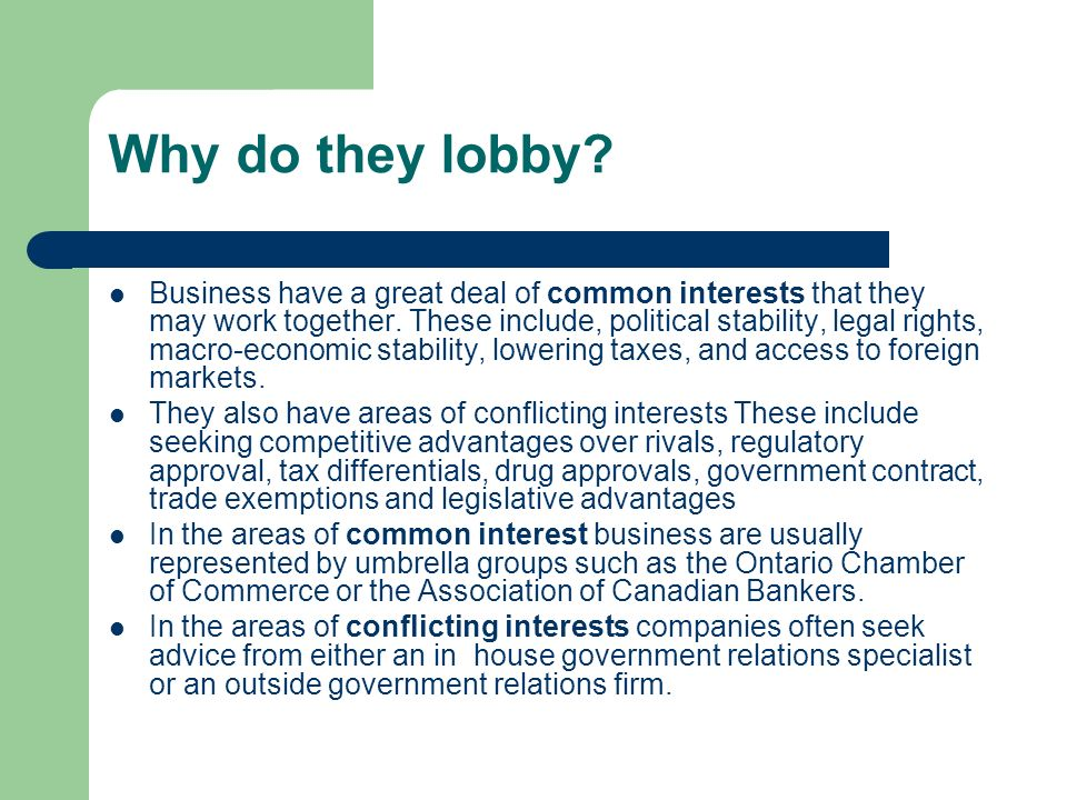 Why do they lobby. Business have a great deal of common interests that they may work together.