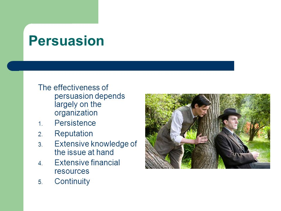Persuasion The effectiveness of persuasion depends largely on the organization 1.