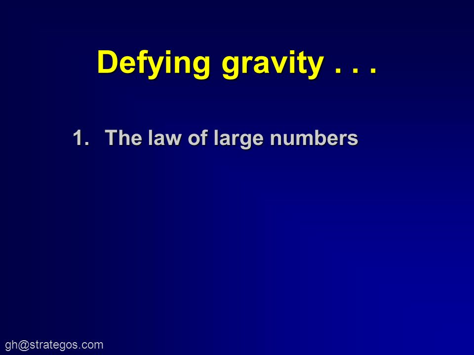 Defying gravity... 1.The law of large numbers