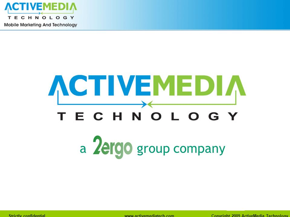 Strictly confidentialwww.activemediatech.com Copyright 2009 ActiveMedia Technology a group company