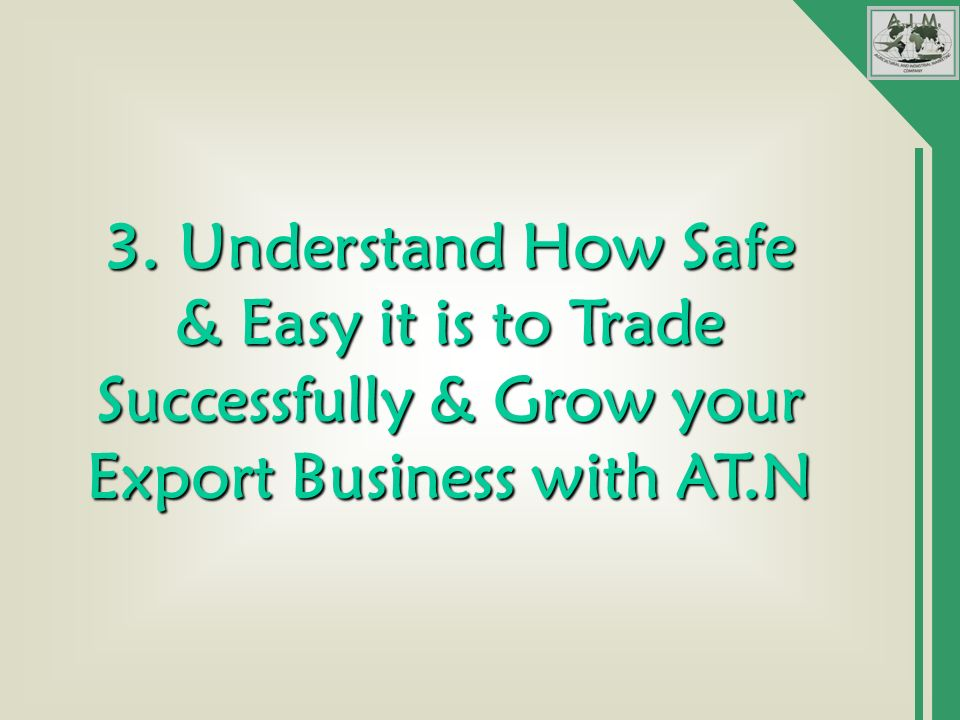 3. Understand How Safe & Easy it is to Trade Successfully & Grow your Export Business with AT.N