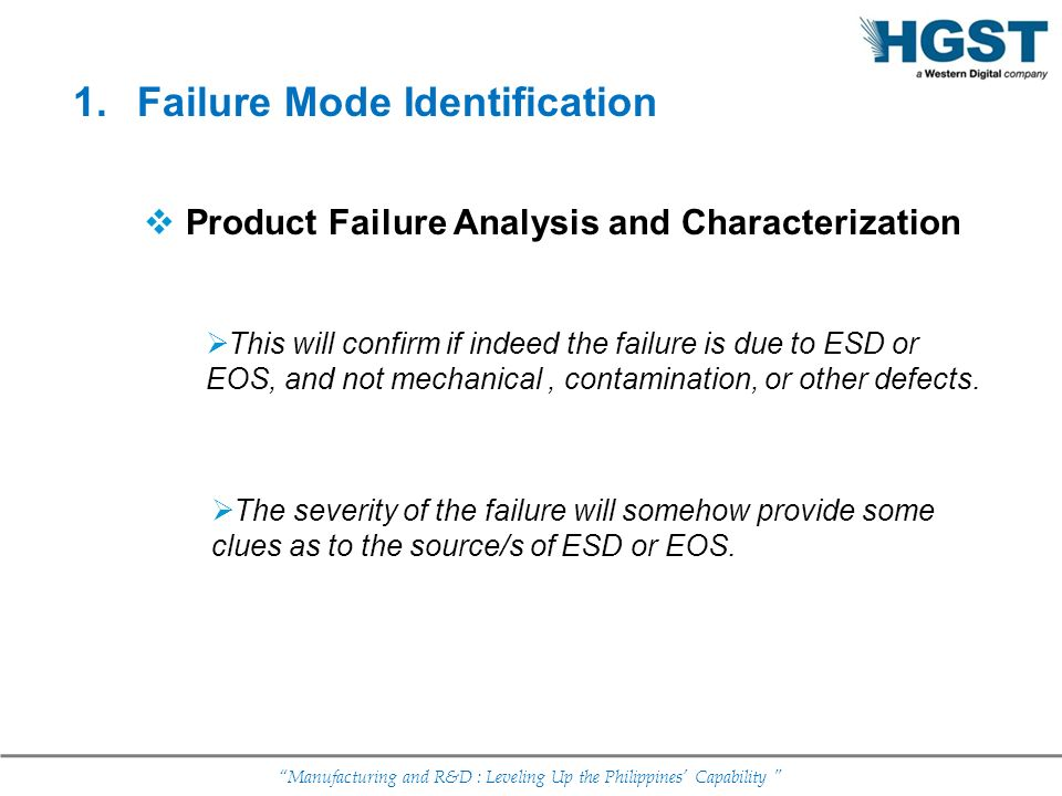 Manufacturing and R&D : Leveling Up the Philippines Capability Product Failure Analysis and Characterization The severity of the failure will somehow