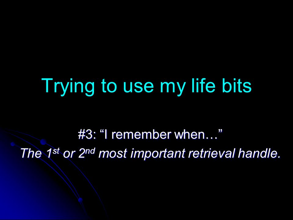 Trying to use my life bits #3: I remember when… The 1 st or 2 nd most important retrieval handle.
