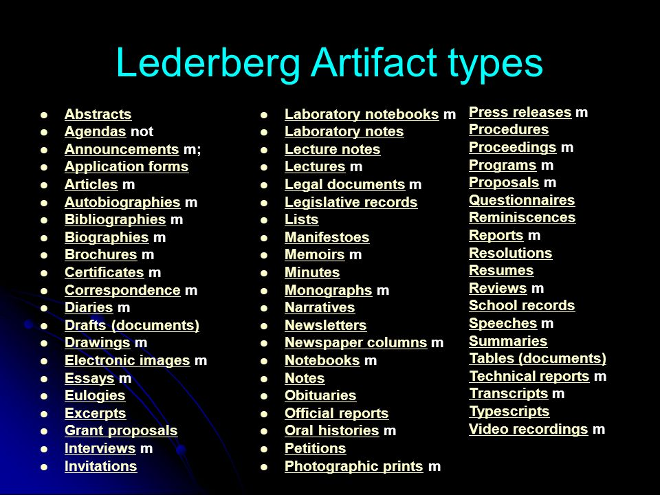 Lederberg Artifact types Abstracts Agendas not Agendas Announcements m; Announcements Application forms Articles m Articles Autobiographies m Autobiographies Bibliographies m Bibliographies Biographies m Biographies Brochures m Brochures Certificates m Certificates Correspondence m Correspondence Diaries m Diaries Drafts (documents) Drawings m Drawings Electronic images m Electronic images Essays m Essays Eulogies Excerpts Grant proposals Interviews m Interviews Invitations Laboratory notebooks m Laboratory notebooks Laboratory notes Lecture notes Lectures m Lectures Legal documents m Legal documents Legislative records Lists Manifestoes Memoirs m Memoirs Minutes Monographs m Monographs Narratives Newsletters Newspaper columns m Newspaper columns Notebooks m Notebooks Notes Obituaries Official reports Oral histories m Oral histories Petitions Photographic prints m Photographic prints Press releasesPress releases m Procedures ProceedingsProceedings m ProgramsPrograms m ProposalsProposals m Questionnaires Reminiscences ReportsReports m Resolutions Resumes ReviewsReviews m School records SpeechesSpeeches m Summaries Tables (documents) Technical reportsTechnical reports m TranscriptsTranscripts m Typescripts Video recordingsVideo recordings m