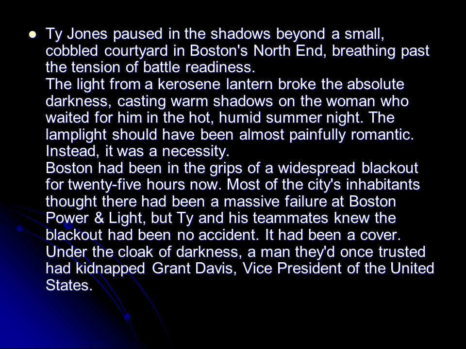 Ty Jones paused in the shadows beyond a small, cobbled courtyard in Boston's North End, breathing past the tension of battle readiness. The light from