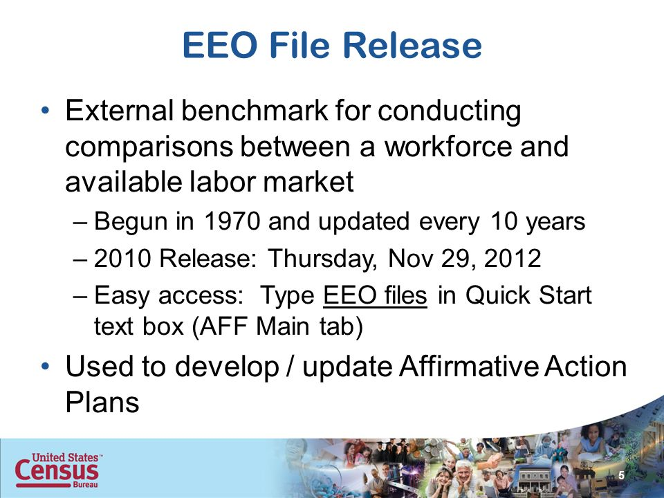 EEO File Release External benchmark for conducting comparisons between a workforce and available labor market –Begun in 1970 and updated every 10 years –2010 Release: Thursday, Nov 29, 2012 –Easy access: Type EEO files in Quick Start text box (AFF Main tab) Used to develop / update Affirmative Action Plans 5