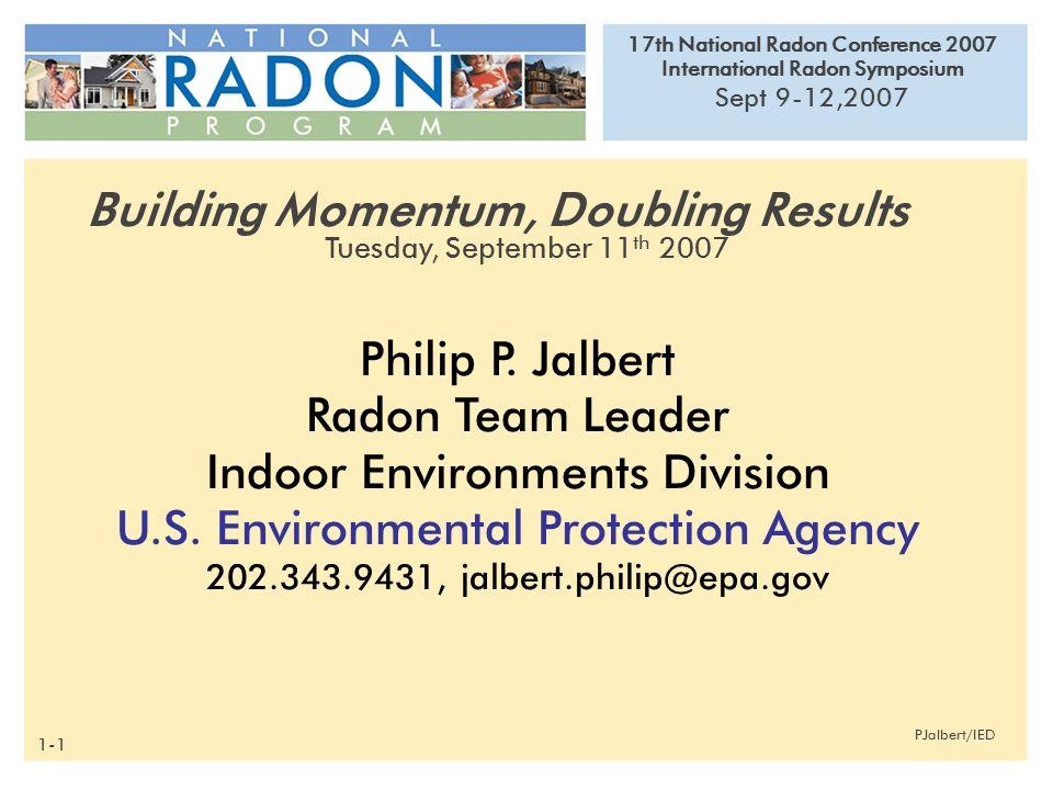 17th National Radon Conference 2007 International Radon Symposium Sept 9-12,2007 PJalbert/IED Philip P.