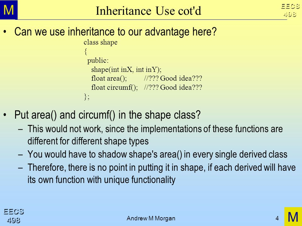 M M EECS498 EECS498 Andrew M Morgan4 Inheritance Use cot d Can we use inheritance to our advantage here.