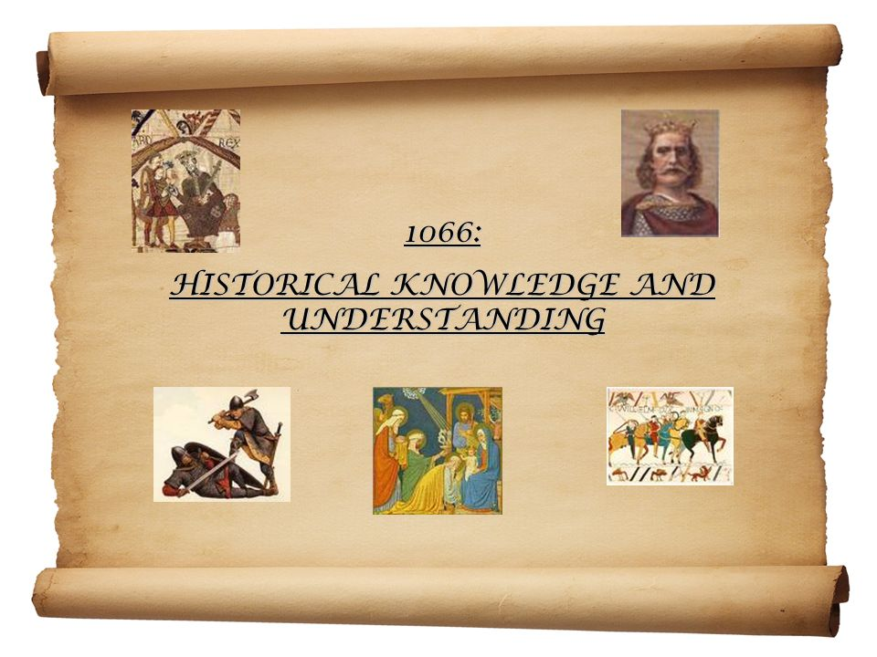 1066: HISTORICAL KNOWLEDGE AND UNDERSTANDING