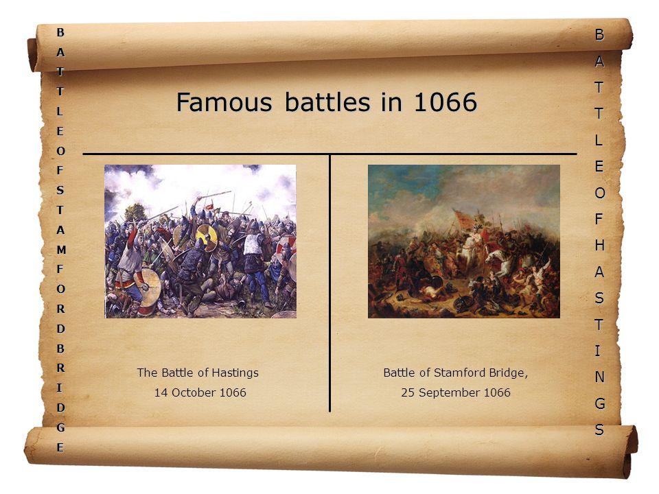 BATTLEOFHASTINGSBATTLEOFSTAMFORDBRIDGE The Battle of Hastings 14 October 1066 Battle of Stamford Bridge, 25 September 1066 Famous battles in 1066