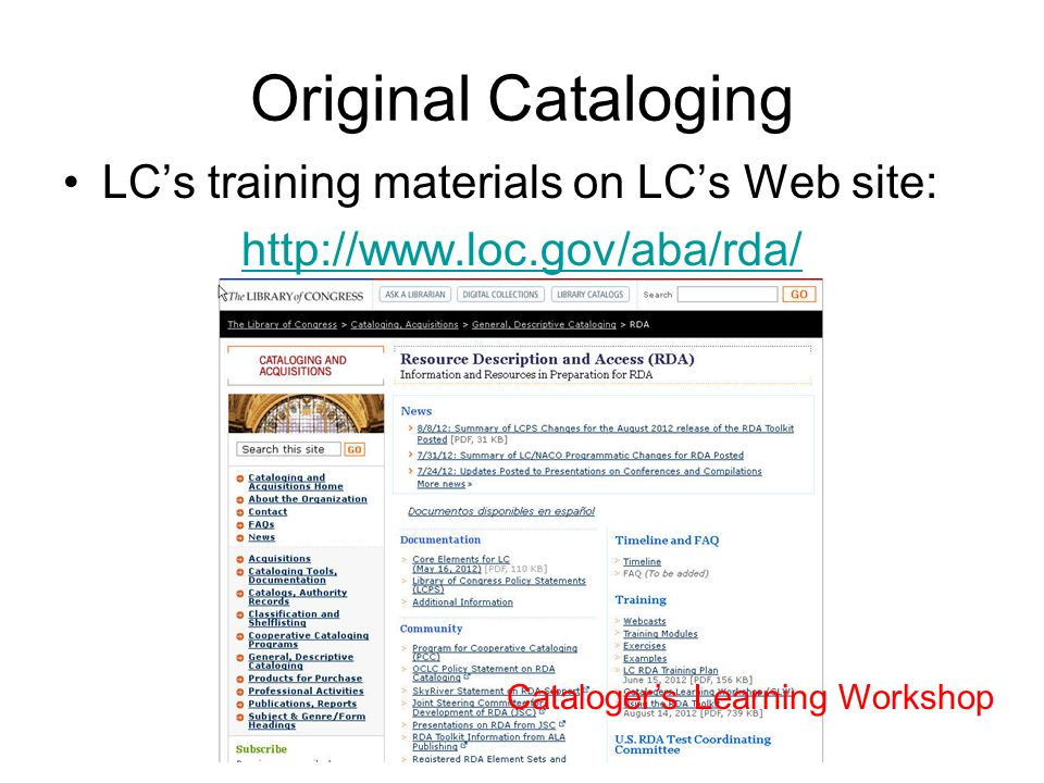 Original Cataloging LCs training materials on LCs Web site: http://www.loc.gov/aba/rda/ Catalogers Learning Workshop