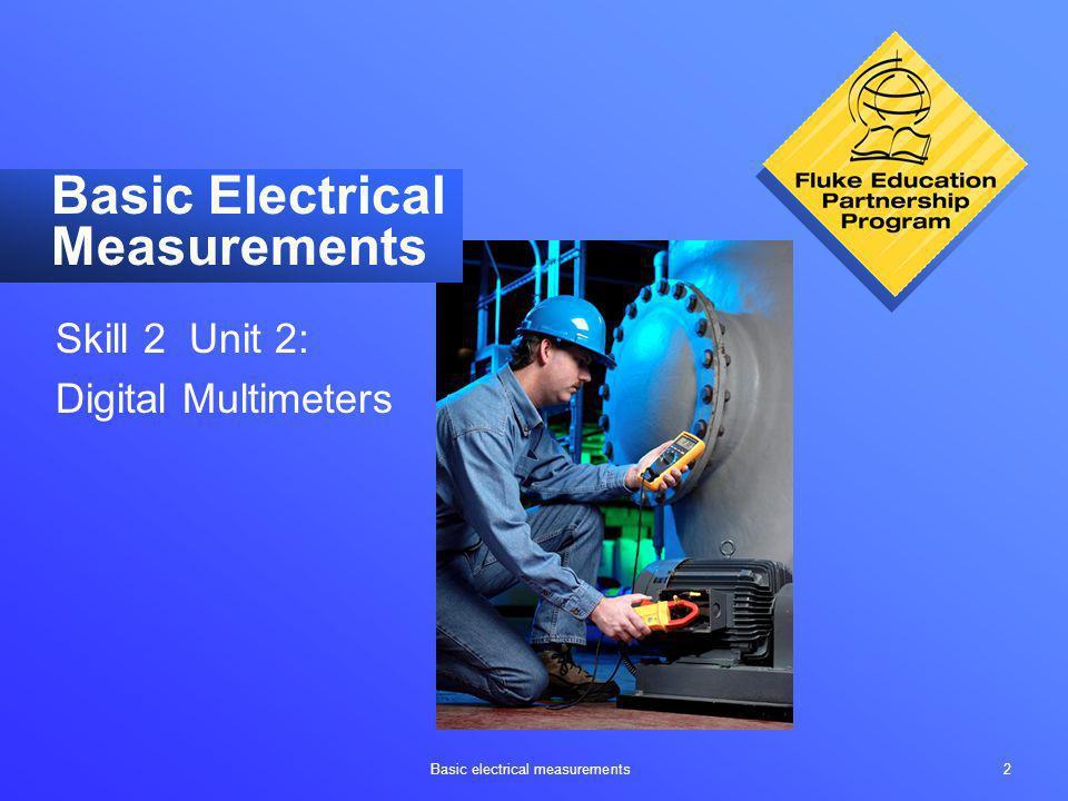 Basic electrical measurements 2 Basic Electrical Measurements Skill 2 Unit 2: Digital Multimeters
