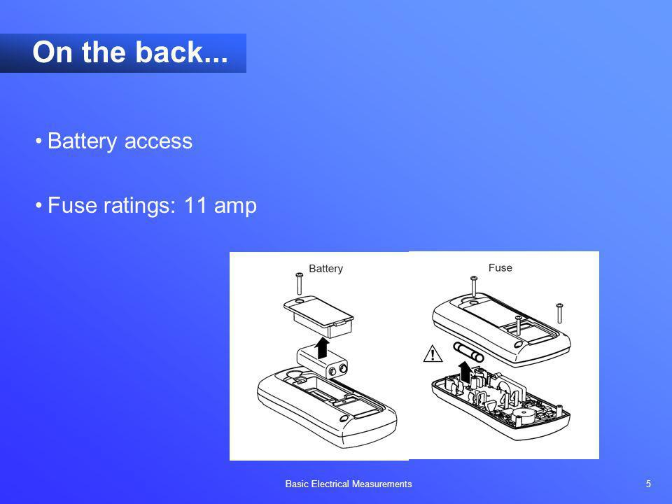 Basic Electrical Measurements 5 Battery access Fuse ratings: 11 amp On the back...