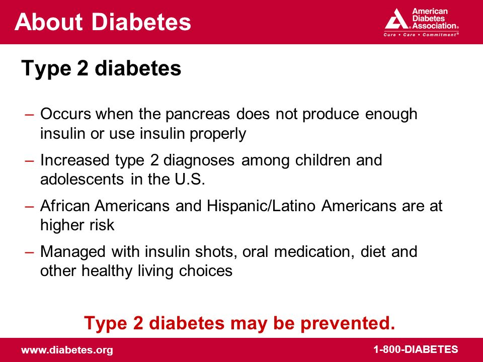 www.diabetes.org 1-800-DIABETES Possible long-term complications –Heart disease –Stroke –Kidney disease –Blindness –Nerve disease –Amputations –Impotence These chronic complications may occur over time, especially if blood sugar levels are not controlled.