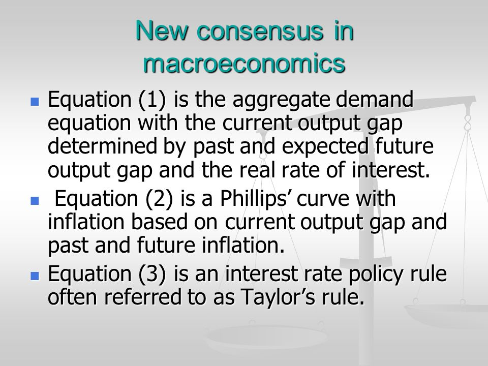 New consensus in macroeconomics Equation (1) is the aggregate demand equation with the current output gap determined by past and expected future outpu