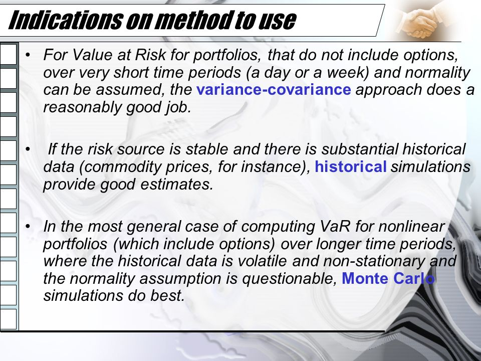 Indications on method to use For Value at Risk for portfolios, that do not include options, over very short time periods (a day or a week) and normali