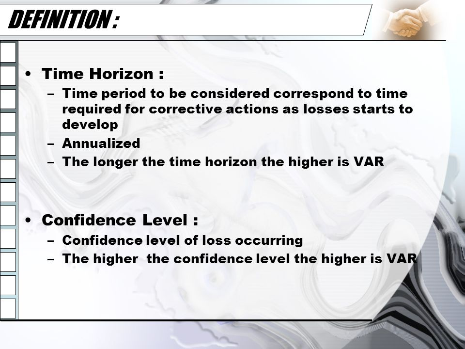 DEFINITION : Time Horizon : –Time period to be considered correspond to time required for corrective actions as losses starts to develop –Annualized –