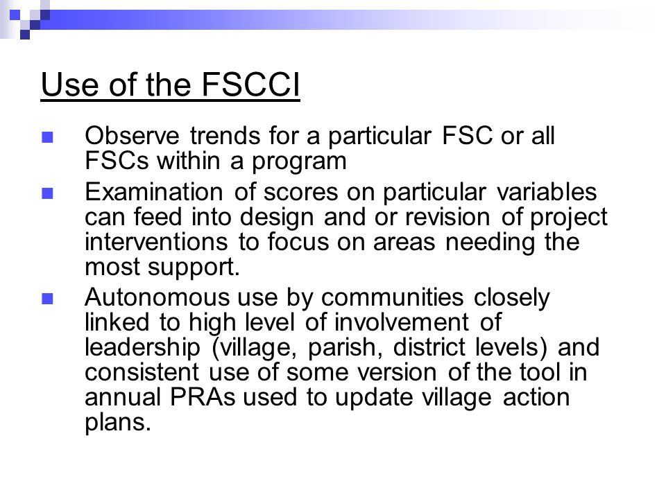Use of the FSCCI Observe trends for a particular FSC or all FSCs within a program Examination of scores on particular variables can feed into design and or revision of project interventions to focus on areas needing the most support.