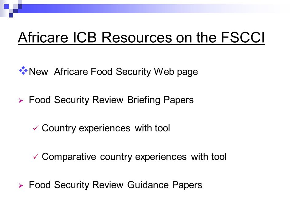 Africare ICB Resources on the FSCCI New Africare Food Security Web page Food Security Review Briefing Papers Country experiences with tool Comparative country experiences with tool Food Security Review Guidance Papers