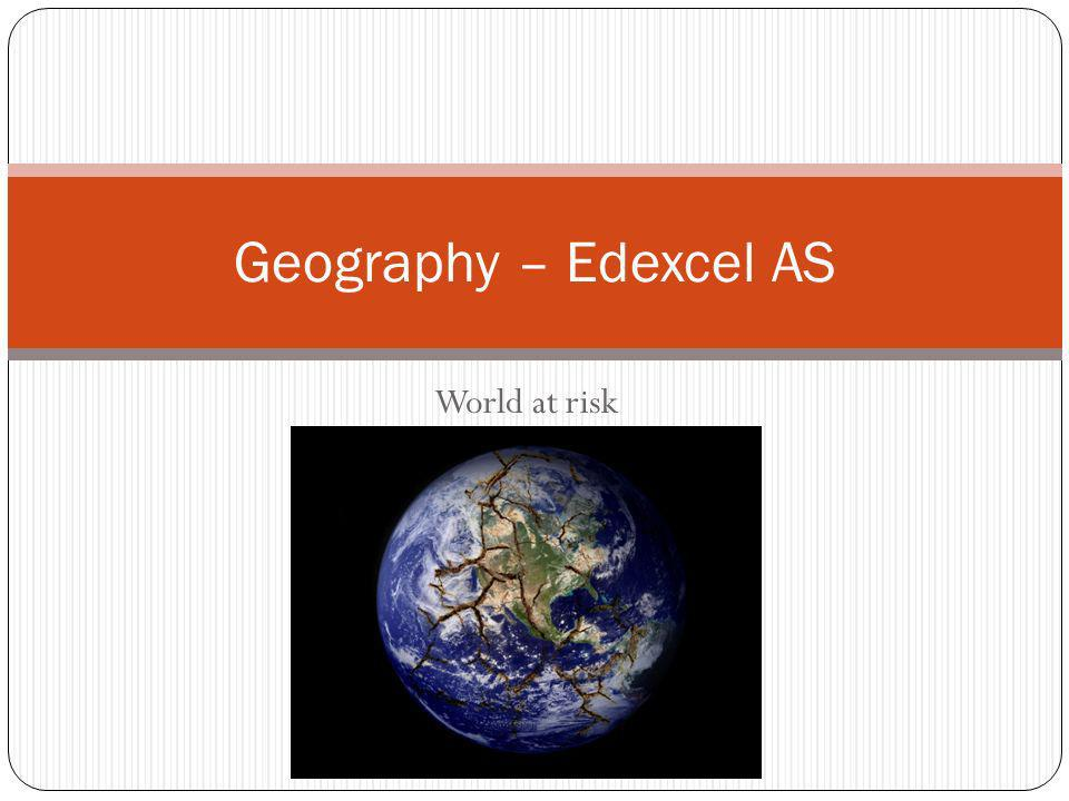 World at risk Geography – Edexcel AS
