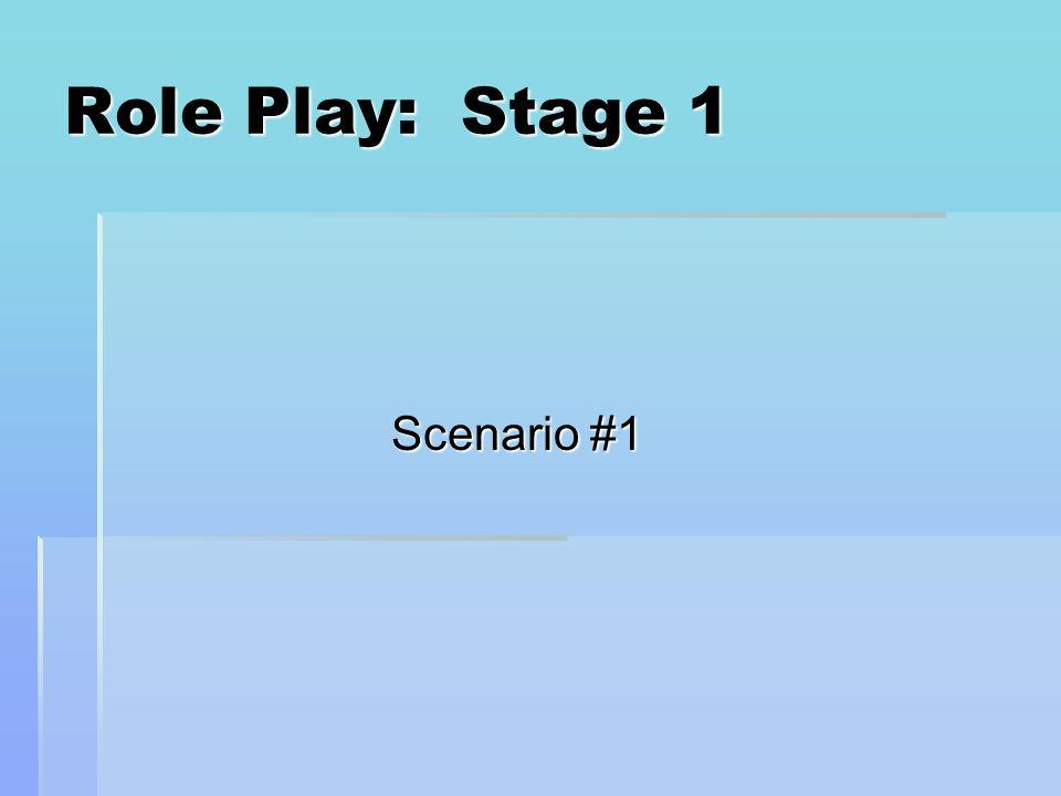 Scenario #1 Role Play: Stage 1