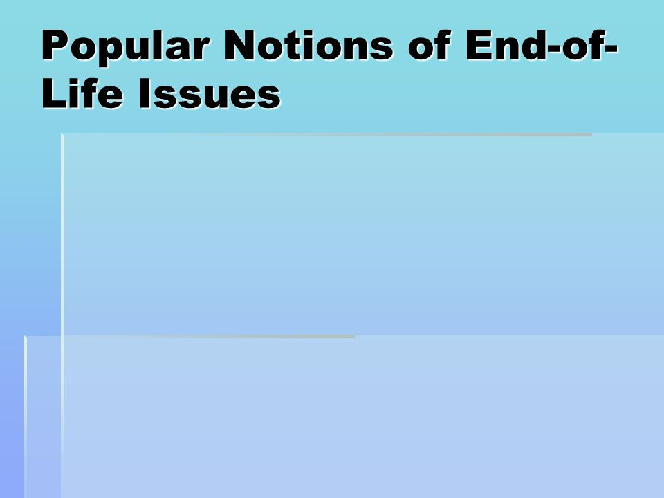 Popular Notions of End-of- Life Issues