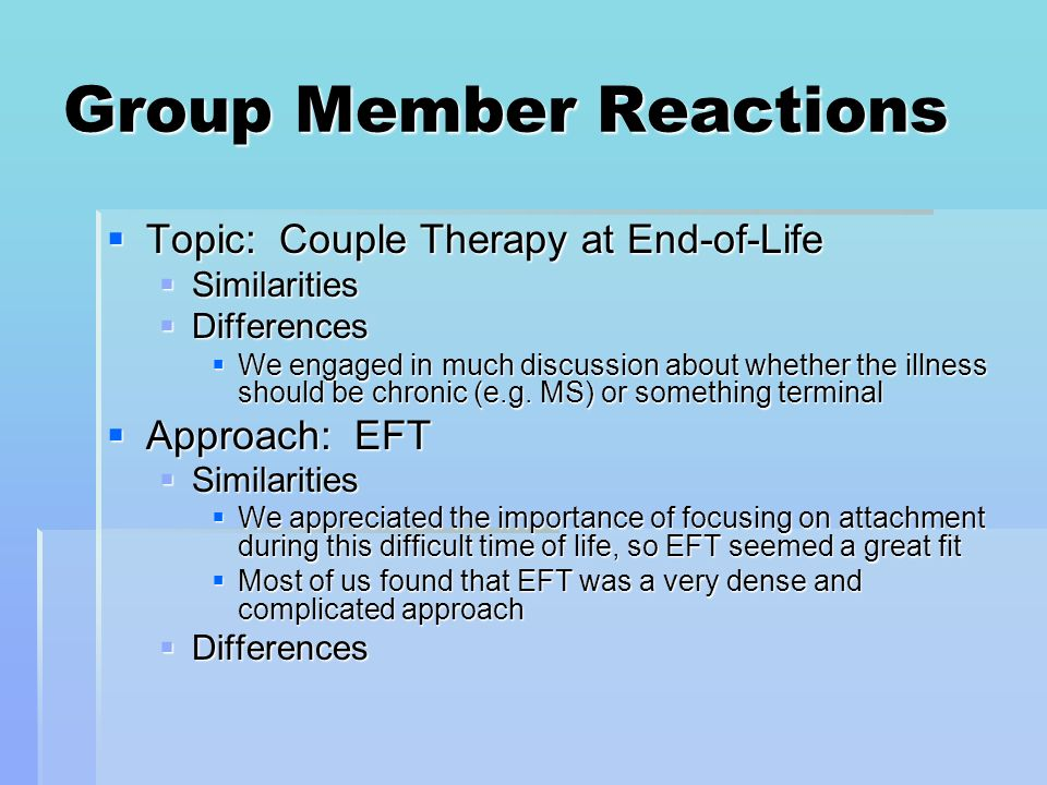 Group Member Reactions Topic: Couple Therapy at End-of-Life Topic: Couple Therapy at End-of-Life Similarities Similarities Differences Differences We