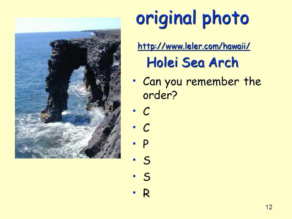 12 original photo http://www.leler.com/hawaii/ Holei Sea Arch http://www.leler.com/hawaii/ Can you remember the order? C P S R