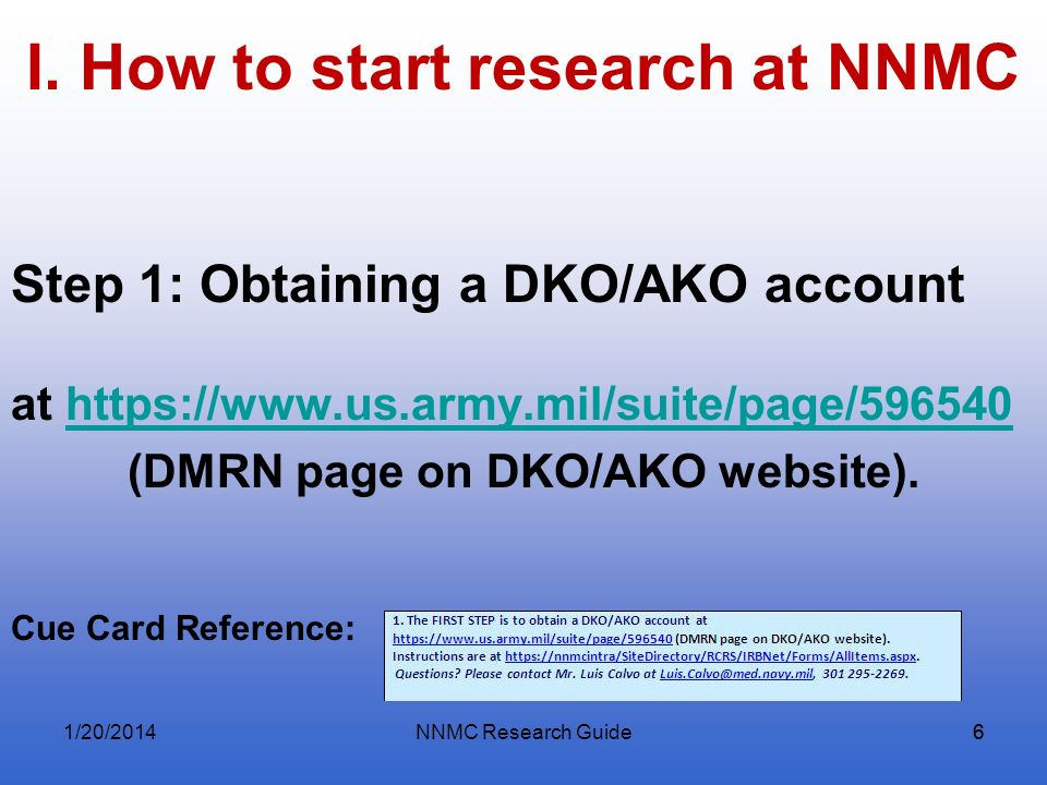 NNMC Research Guide66 I. How to start research at NNMC Step 1: Obtaining a DKO/AKO account at https://www.us.army.mil/suite/page/596540https://www.us.