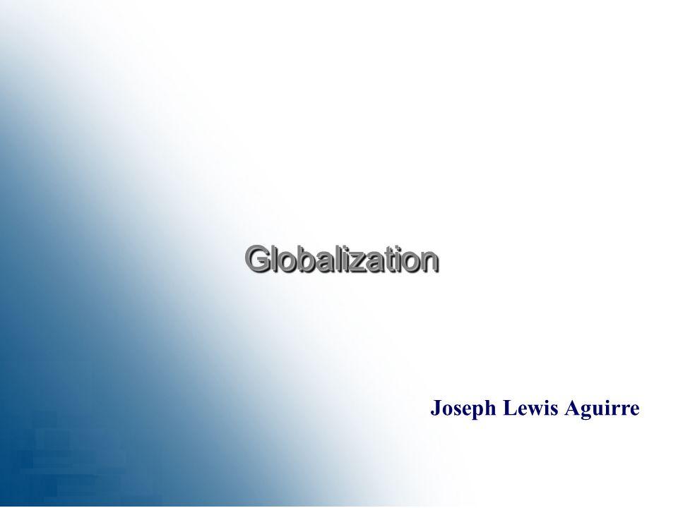 Joseph Lewis Aguirre GlobalizationGlobalization