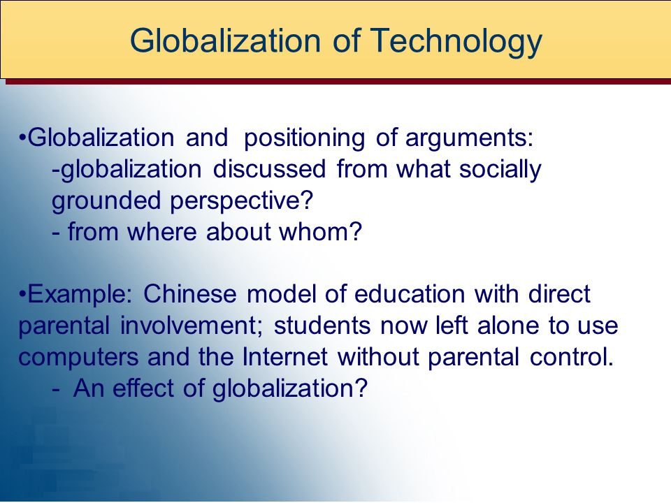 Globalization of Technology Globalization and positioning of arguments: -globalization discussed from what socially grounded perspective.