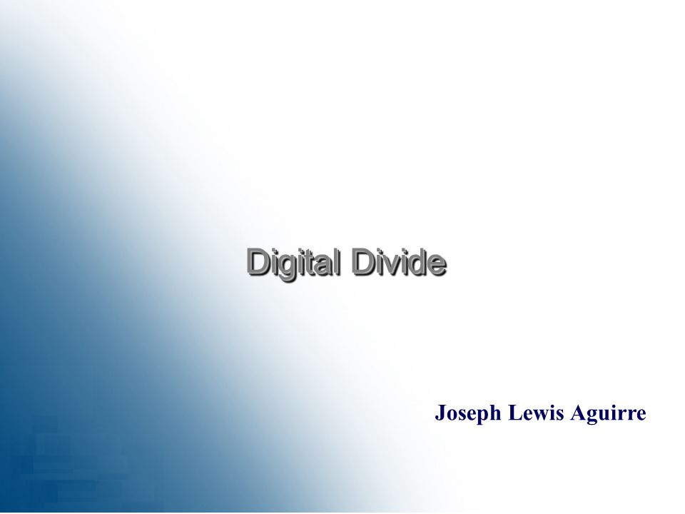 Joseph Lewis Aguirre Digital Divide