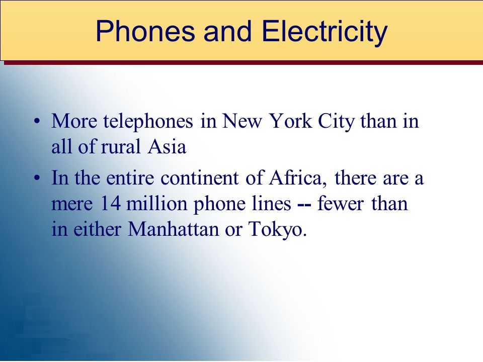 More telephones in New York City than in all of rural Asia In the entire continent of Africa, there are a mere 14 million phone lines -- fewer than in either Manhattan or Tokyo.