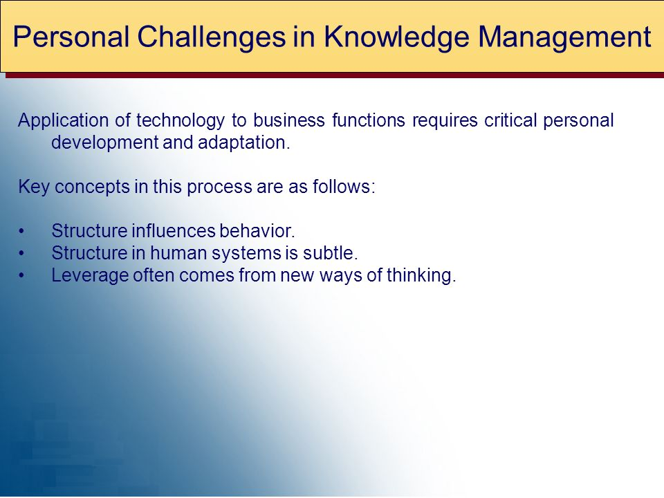 Personal Challenges in Knowledge Management Application of technology to business functions requires critical personal development and adaptation.