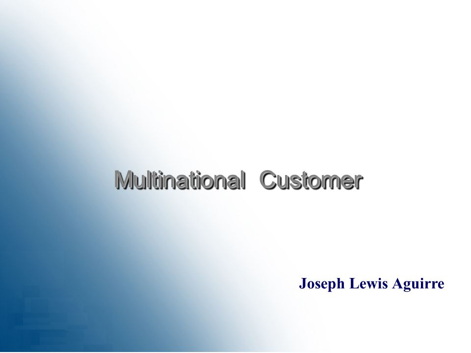 Joseph Lewis Aguirre Multinational Customer