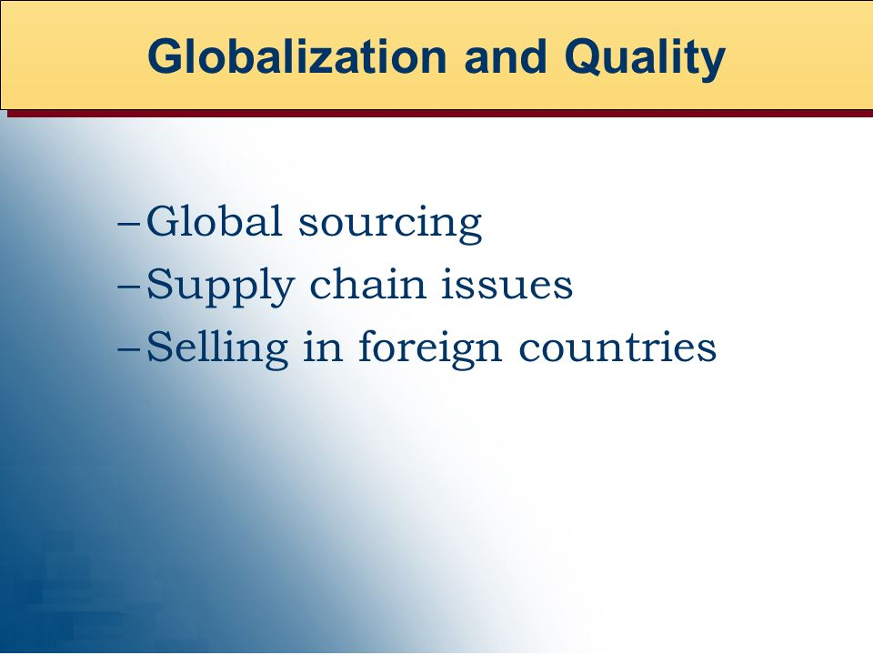 –Global sourcing –Supply chain issues –Selling in foreign countries Globalization and Quality