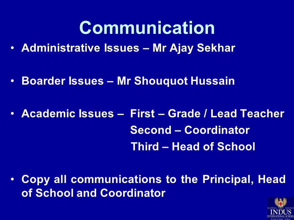 Communication Administrative Issues – Mr Ajay Sekhar Boarder Issues – Mr Shouquot Hussain Academic Issues – First – Grade / Lead Teacher Second – Coor