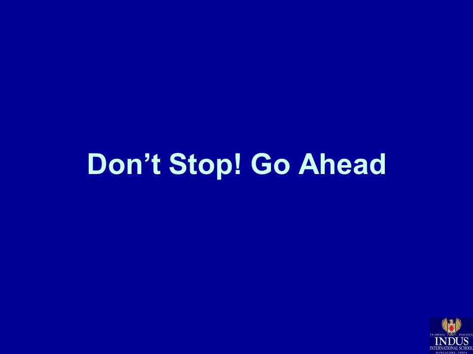Dont Stop! Go Ahead