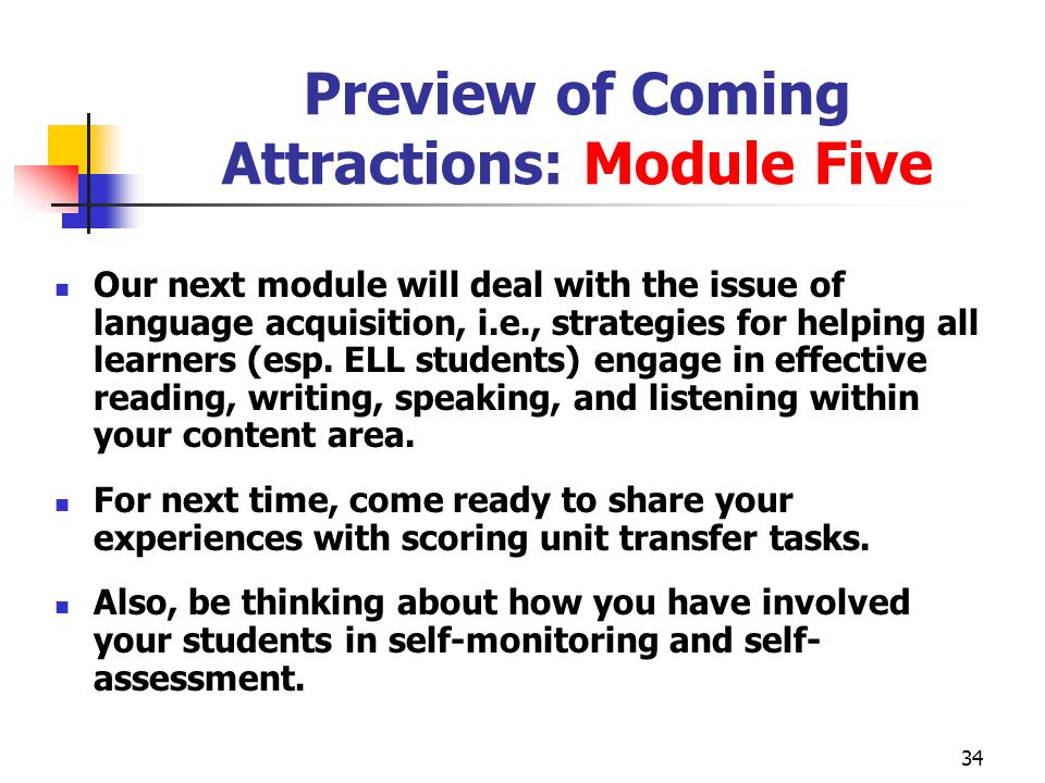 34 Preview of Coming Attractions: Module Five Our next module will deal with the issue of language acquisition, i.e., strategies for helping all learn