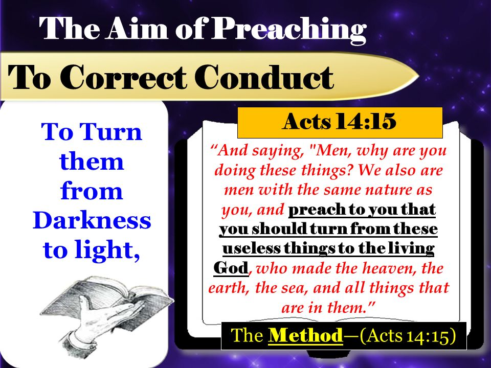 The Aim of Preaching To Correct Conduct And saying, Men, why are you doing these things.