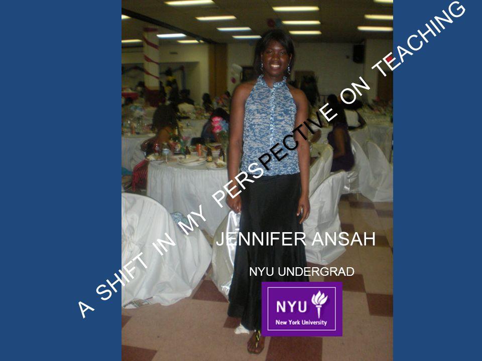 PECTIV A SHIFT IN MY PERSPECTIVE ON TEACHING JENNIFER ANSAH NYU UNDERGRAD