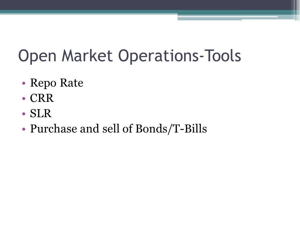 Open Market Operations-Tools Repo Rate CRR SLR Purchase and sell of Bonds/T-Bills