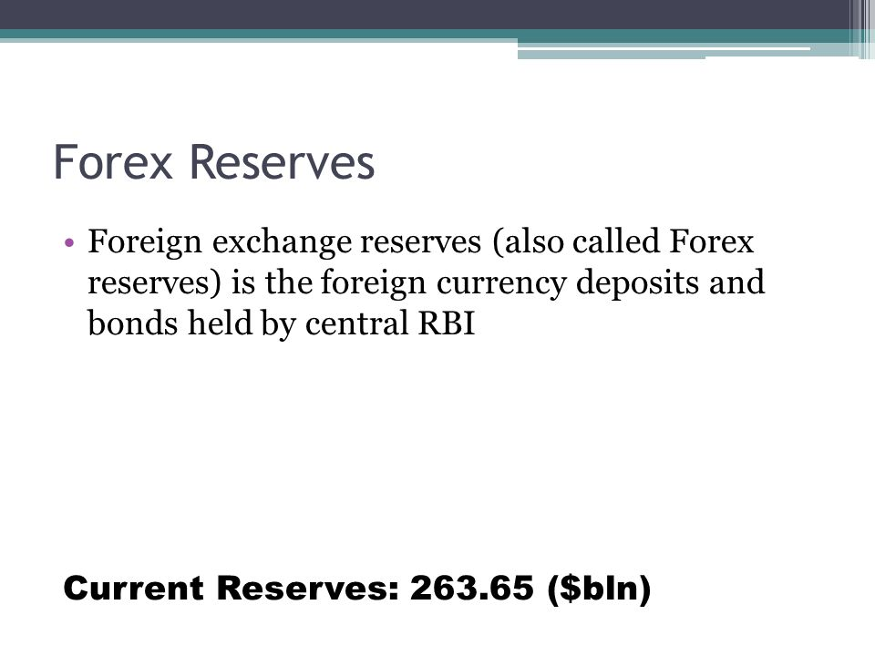 Forex Reserves Foreign exchange reserves (also called Forex reserves) is the foreign currency deposits and bonds held by central RBI Current Reserves: 263.65 ($bln)