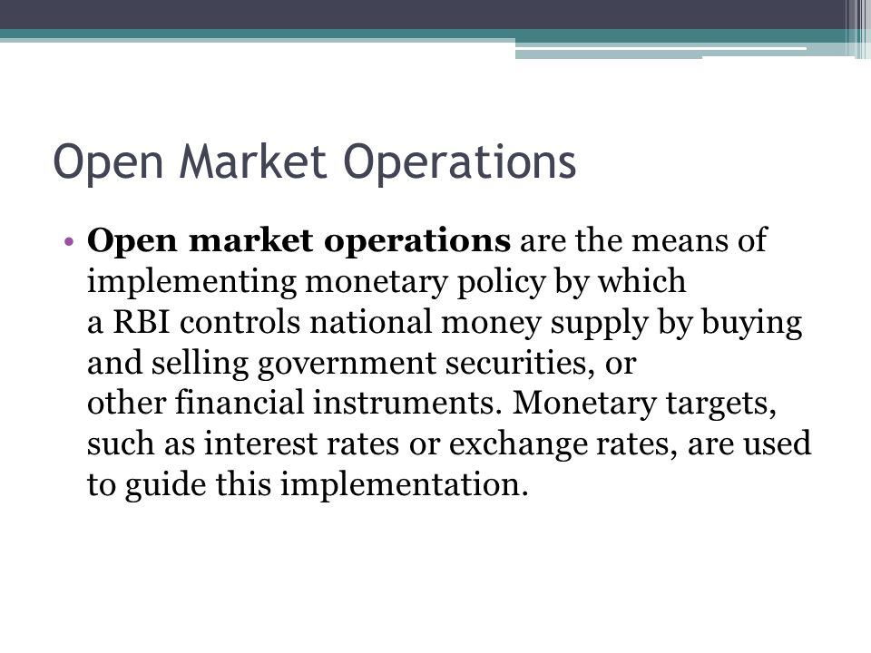 Open Market Operations Open market operations are the means of implementing monetary policy by which a RBI controls national money supply by buying and selling government securities, or other financial instruments.